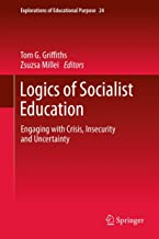 Logics of Socialist Education: Engaging with Crisis, Insecurity and Uncertainty (Explorations of Educational Purpose Book 24)