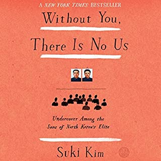 Without You, There Is No Us     Undercover Among the Sons of North Korea's Elite              By:                                                                                                                                 Suki Kim                               Narrated by:                                                                                                                                 Janet Song                      Length: 8 hrs and 34 mins     47 ratings     Overall 4.5