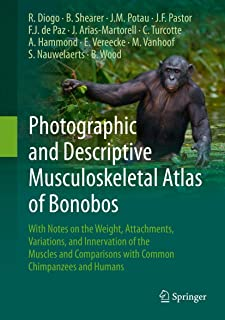 Photographic and Descriptive Musculoskeletal Atlas of Bonobos: With Notes on the Weight, Attachments, Variations, and Inne...