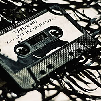 You Left Me (With a Tape)