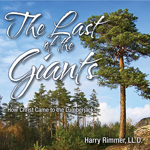 The Last of the Giants: How Christ Came to the Lumberjacks audiobook cover art