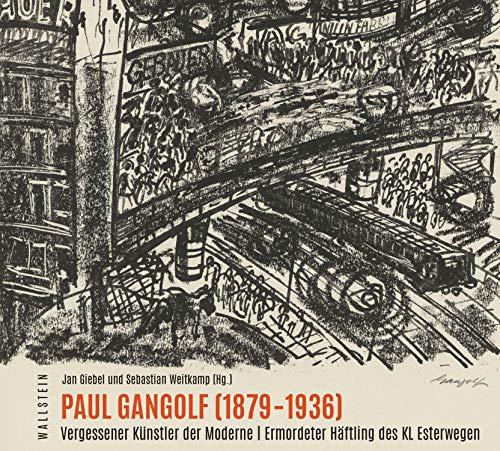Paul Gangolf (1879-1936): Vergessener Künstler der Moderne | Ermordeter Häftling des KL Esterwegen (Schriftenreihe der Gedenkstätte Esterwegen 2)
