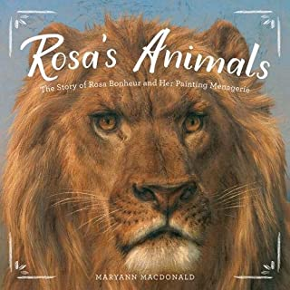 Rosa s Animals: The Story of Rosa Bonheur and Her Painting Menagerie