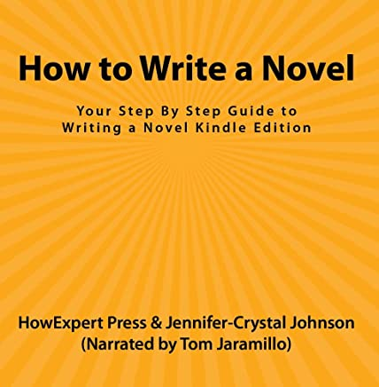 How to Write a Novel: Your Step By Step Guide to Writing a Novel Kindle Edition