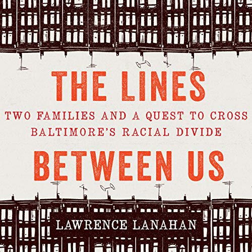 The Lines Between Us     Two Families and a Quest to Cross Baltimore's Racial Divide               By:                                                                                                                                 Lawrence Lanahan                               Narrated by:                                                                                                                                 Walter Dixon                      Length: 12 hrs and 40 mins     Not rated yet     Overall 0.0