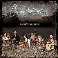 Cherryholmes III: Don't Believe by Cherryholmes (2008-09-30)