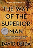The Way of the Superior Man: A Spiritual Guide to Mastering the Challenges of Women, Work, and Sexual Desire (20th Anniversary Edition) - David Deida