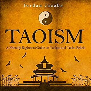 Taoism     A Friendly Beginners' Guide on Taoism and Taoist Beliefs              By:                                                                                                                                 Jordan Jacobs                               Narrated by:                                                                                                                                 Sean Householder                      Length: 2 hrs and 13 mins     10 ratings     Overall 4.2