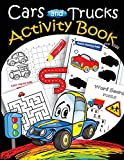 Cars and Trucks Activity Book for kids: Mazes, Coloring, Dot to Dot,Draw using...