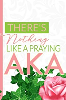 There's Nothing Like a Praying AKA: The First and Finest Sorority Prayer Notebook and Journal   6x9in Pink and Green Blank, Lined Notebook for Neos, ... Life ... and Note-taking (Pretty Girls Pray)