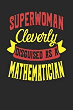 Superwoman Cleverly Disguised As A Mathematician: Mathematician Notebook   Mathematician Journal   110 White Dot Grid Page...