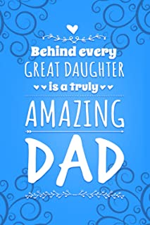 Behind Every Great Daughter is a Truly Amazing Dad: A Guided Journal for Dad and Daughter, Beautiful Father's Day Gift to ...