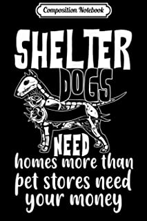 Composition Notebook: Shelter Dogs Need Homes I Love My Dogs Journal/Notebook Blank Lined Ruled 6x9 100 Pages