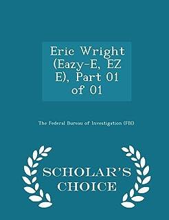 Eric Wright (Eazy-E, EZ E), Part 01 of 01 - Scholar's Choice Edition