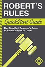 Robert's Rules: QuickStart Guide - The Simplified Beginner's Guide to Robert's Rules of Order