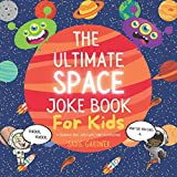 The Ultimate Space Joke Book For Kids: 70 Hilarious Space Jokes With Funny Illustrations (The Ultimate Joke Book Collection)