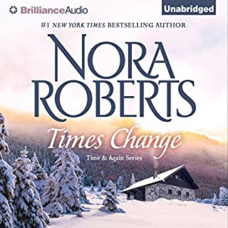 Times Change     Time and Again, Book 2              Written by:                                                                                                                                 Nora Roberts                               Narrated by:                                                                                                                                 Luke Daniels                      Length: 7 hrs and 8 mins     4 ratings     Overall 4.5
