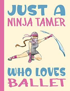 JUST A NINJA TAMER WHO LOVES BALLET: Funny School Gifts for Ballet Students and Teachers - Blank Lined Ballet Journal for ...