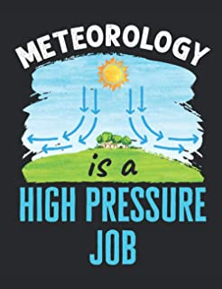 Meteorology Is a High Pressure Job: Meteorology Notebook, Blank Paperback Lined Book to Write In, Weather Watcher Log, 150...