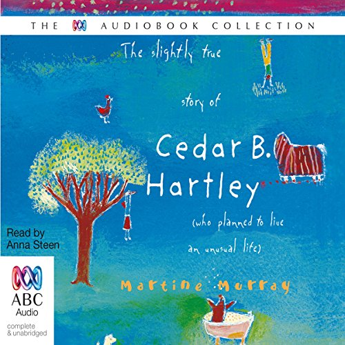 The Slightly True Story of Cedar B. Hartley     (Who Planned to Live an Unusual Life)              By:                                                                                                                                 Martine Murray                               Narrated by:                                                                                                                                 Anna Steen                      Length: 5 hrs and 10 mins     1 rating     Overall 4.0
