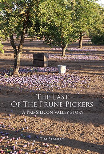 Last of the Prune Pickers : A Pre-Silicon Valley Story