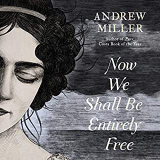 Now We Shall Be Entirely Free                   By:                                                                                                                                 Andrew Miller                               Narrated by:                                                                                                                                 Joe Jameson                      Length: 13 hrs and 4 mins     39 ratings     Overall 4.1