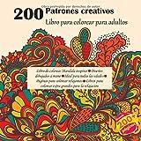 200 Patrones creativos Libro para colorear para adultos - Libro de colorear Mandala inspirar - Diseños dibujados a mano - Ideal para todas las edades ... colorear extra grandes para la relajación