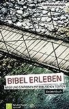 Bibel erleben: Wege und Stationen mit biblischen TextenEin Werkbuch