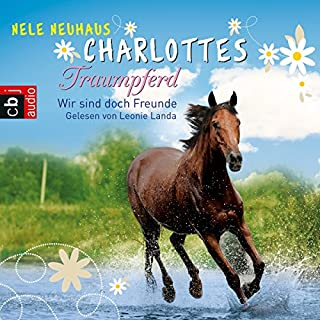 Wir sind doch Freunde     Charlottes Traumpferd 5              Autor:                                                                                                                                 Nele Neuhaus                               Sprecher:                                                                                                                                 Leonie Landa                      Spieldauer: 5 Std. und 5 Min.     22 Bewertungen     Gesamt 4,6