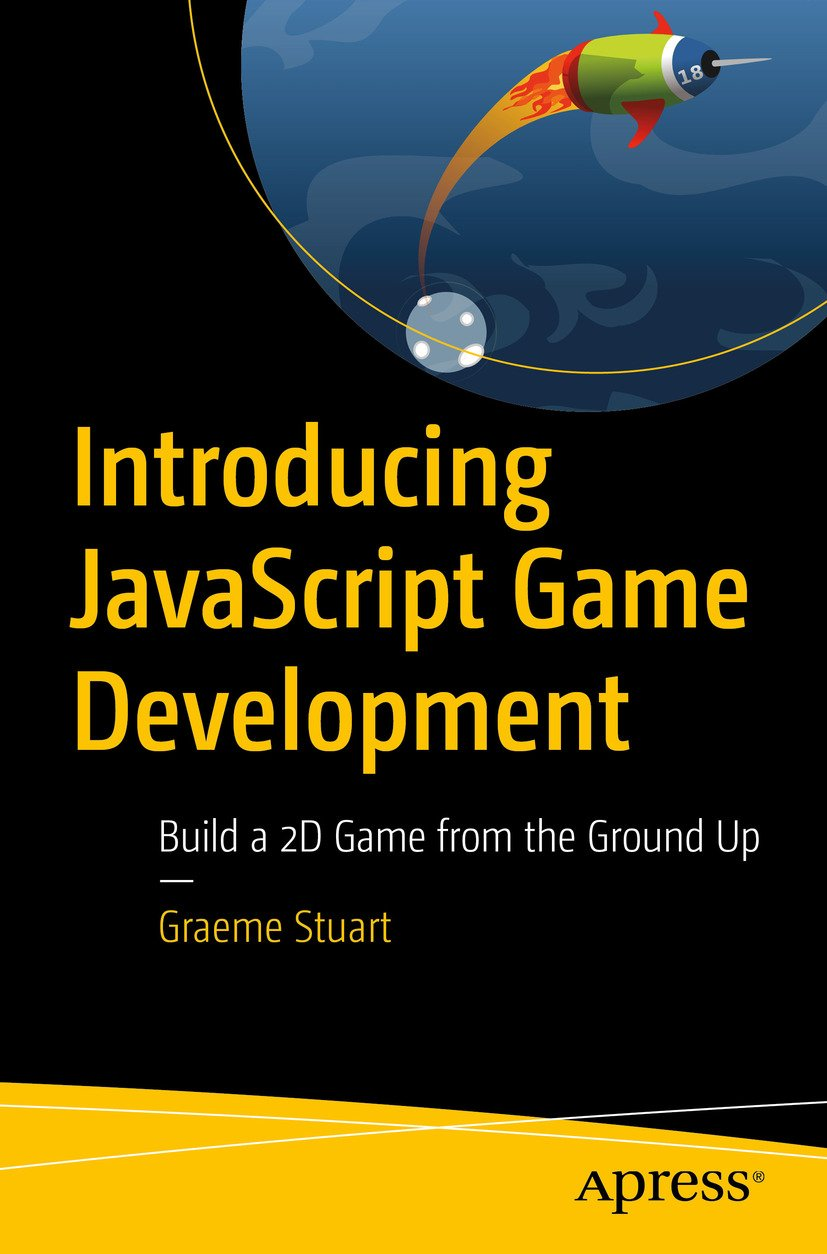 Introducing JavaScript Game Development: Build a 2D Game from the Ground Up