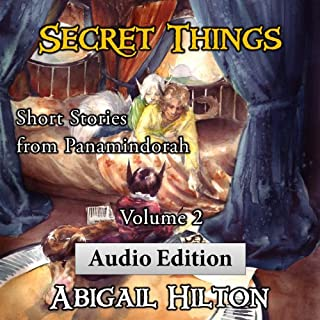 Secret Things     Short Stories from Panamindorah, Volume 2              By:                                                                                                                                 Abigail Hilton                               Narrated by:                                                                                                                                 Abigail Hilton                      Length: 3 hrs and 40 mins     37 ratings     Overall 4.7