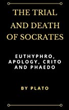 The Trial and Death of Socrates: Euthyphro, Apology, Crito and Phaedo