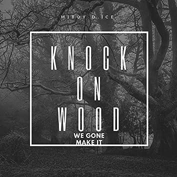 Knock on Wood (We Gone Make It)