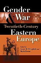 Gender and War in Twentieth-Century Eastern Europe (Indiana-Michigan Series in Russian and East European Studies)