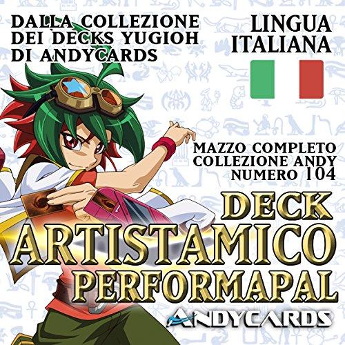 Andycards Yu-Gi-Oh! Mazzo ARTISTAMICO Completo - Collezione Deck vol 104
