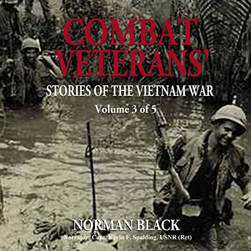 Combat Veterans' Stories of the Vietnam War Volume 3                   By:                                                                                                                                 Norman Black                               Narrated by:                                                                                                                                 Capt. Kevin F Spalding USNR (Ret.)                      Length: 9 hrs and 49 mins     1 rating     Overall 3.0