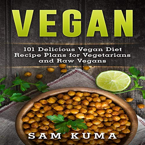 Vegan: 101 Delicious Vegan Diet Recipe Plans for Vegetarians and Raw Vegans cover art