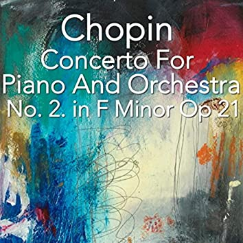 Chopin Concerto For Piano And Orchestra No. 2 in F Minor, Op. 21