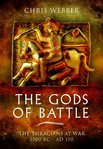 The Gods of Battle: The Thracians at War, 1500 BC - AD 150