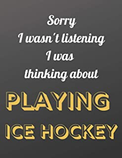 Sorry I wasn't listening I was thinking about playing Ice Hockey: Notebook/Notepad/Diary/Journal for all Ice Hockey fans. ...