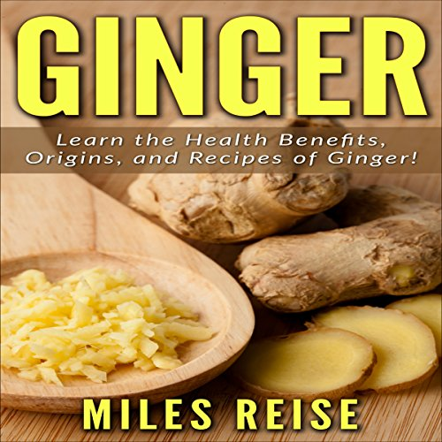 Ginger: Learn the Health Benefits, Origins, and Recipes of Ginger!     The Natural Health Benefits Series, Book 2              By:                                                                                                                                 Miles Reise                               Narrated by:                                                                                                                                 Millian Quinteros                      Length: 21 mins     Not rated yet     Overall 0.0