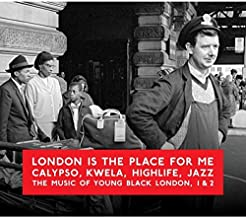 London Is the Place for Me: Calypso, Kwela, Highlife, Jazz - The Music
