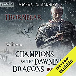 Thornbear     Champions of the Dawning Dragons, Book 1              By:                                                                                                                                 Michael G. Manning                               Narrated by:                                                                                                                                 Derek Perkins                      Length: 11 hrs and 41 mins     153 ratings     Overall 4.6