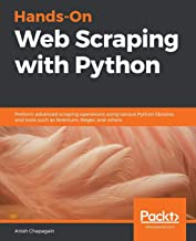 Hands-On Web Scraping with Python: Perform advanced scraping operations using various Python libraries and tools such as Selenium, Regex, and others