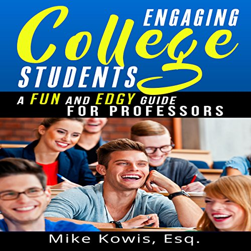 Engaging College Students: A Fun and Edgy Guide for Professors audiobook cover art