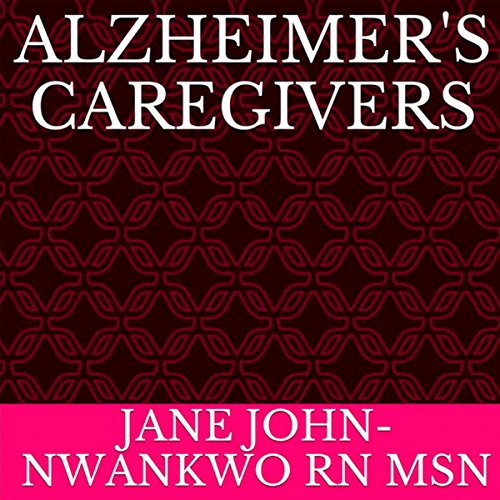 Alzheimer's Caregivers     Senior Care Book 2              By:                                                                                                                                 Jane John-Nwankwo RN MSN                               Narrated by:                                                                                                                                 Trevor Clinger                      Length: 14 mins     9 ratings     Overall 3.9