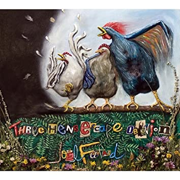 Three Hens Escape Oblivion