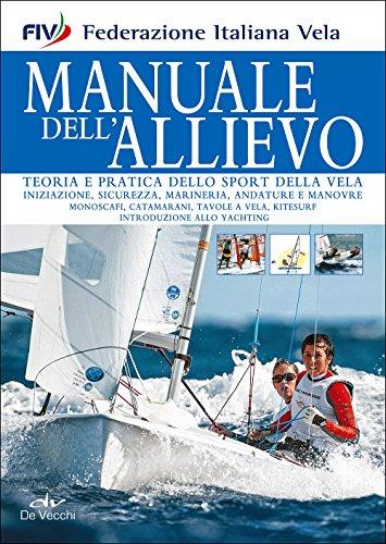 Manuale dell'allievo. Teoria e pratica dello sport della vela