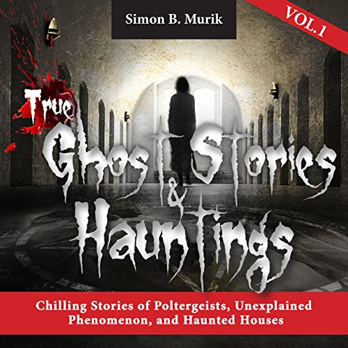 True Ghost Stories and Hauntings, Book 1 cover art