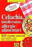 Celiachia, intolleranze, allergie alimentari. 800 ricette naturali